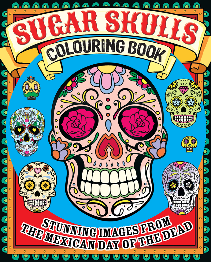 Day Of The Dead Sugar Skulls 10 Awesome Colouring In Books Visi
